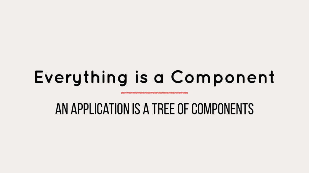 Everything is a Component an application is a t...