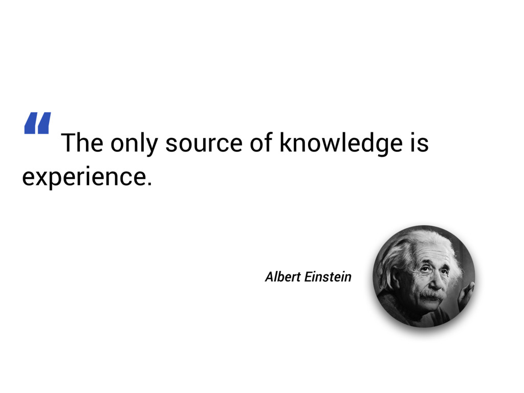 """The only source of knowledge is experience. """" A..."""
