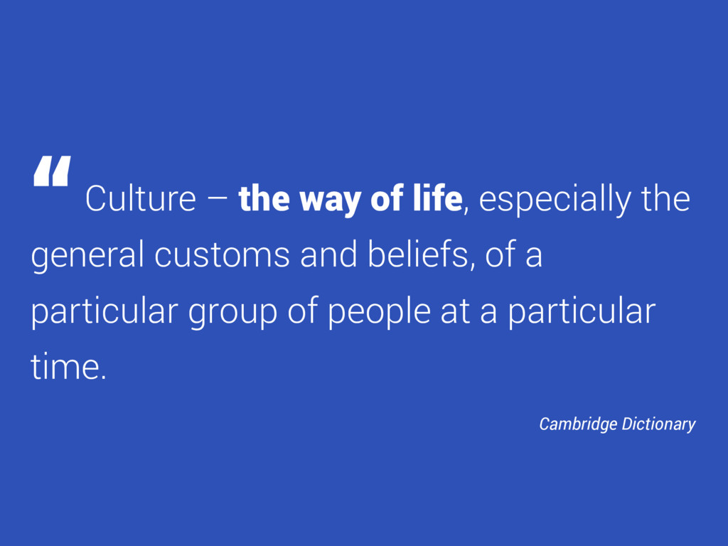 Culture – the way of life, especially the gener...