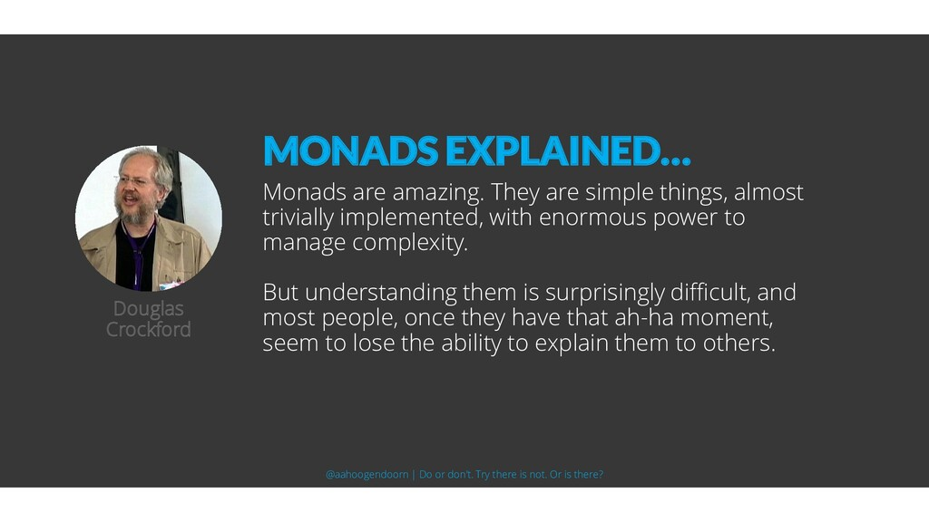 Monads are amazing. They are simple things, alm...