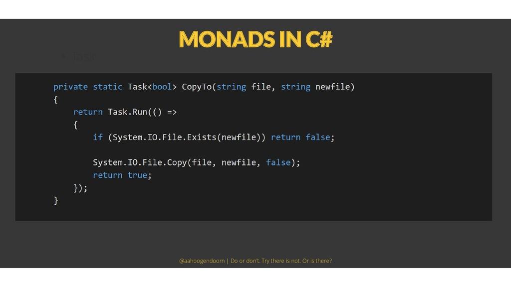 MONADS IN C# • Task @aahoogendoorn   Do or don'...