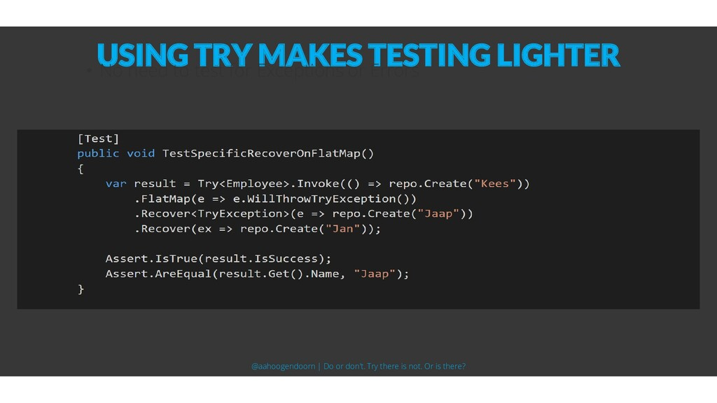 USING TRY MAKES TESTING LIGHTER • No need to te...