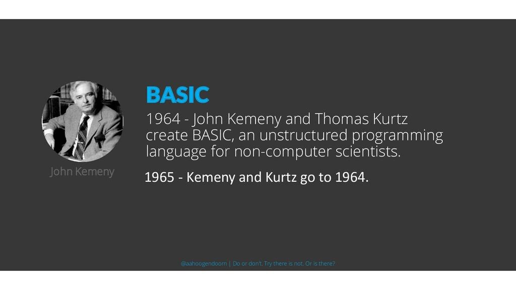 1964 - John Kemeny and Thomas Kurtz create BASI...