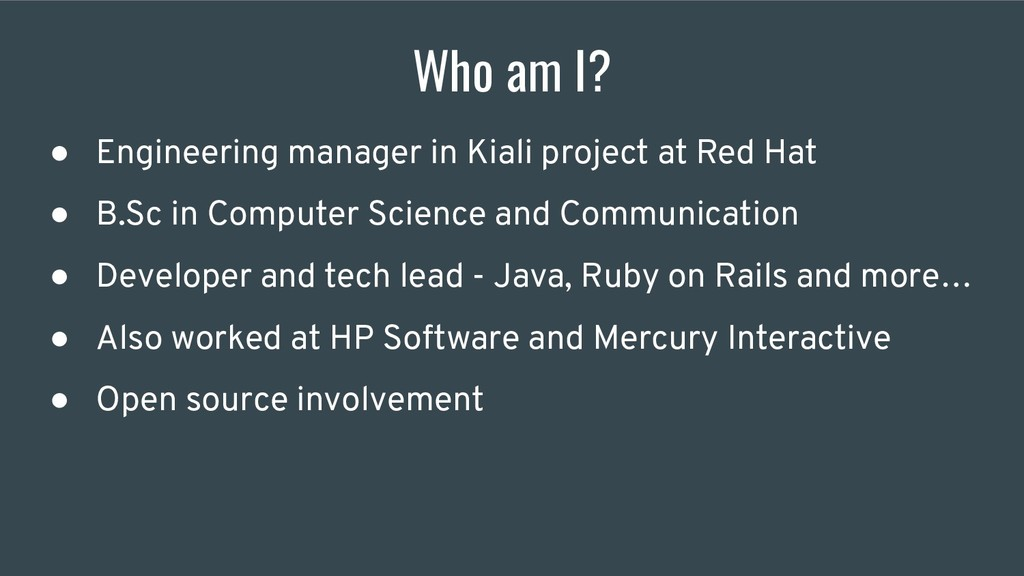 Who am I? ● Engineering manager in Kiali projec...