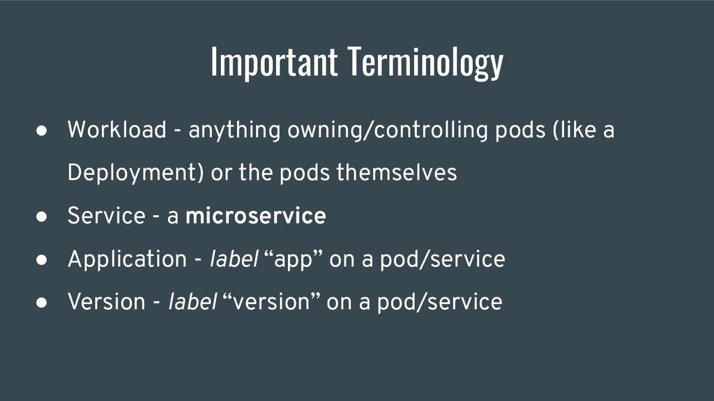 Important Terminology ● Workload - anything own...