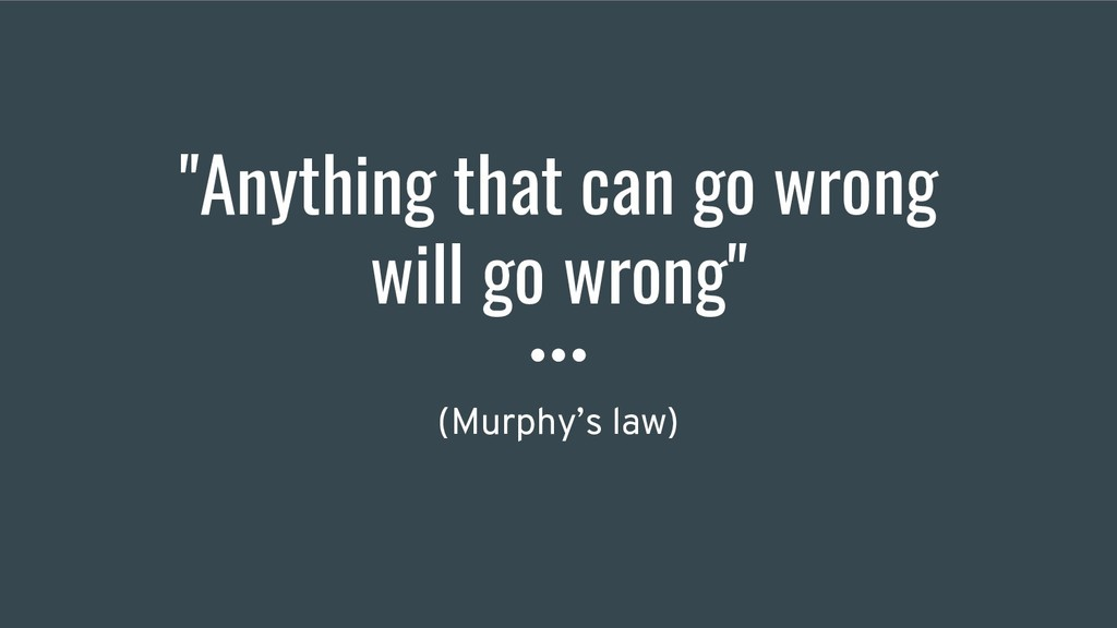 """Anything that can go wrong will go wrong"" (Mur..."