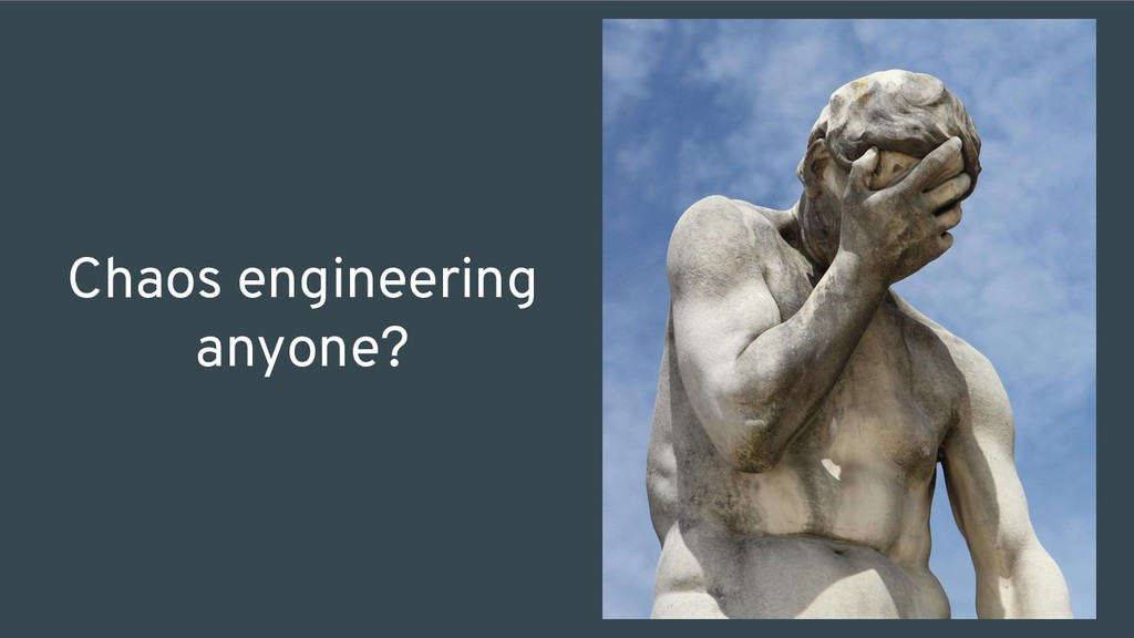 Chaos engineering anyone?