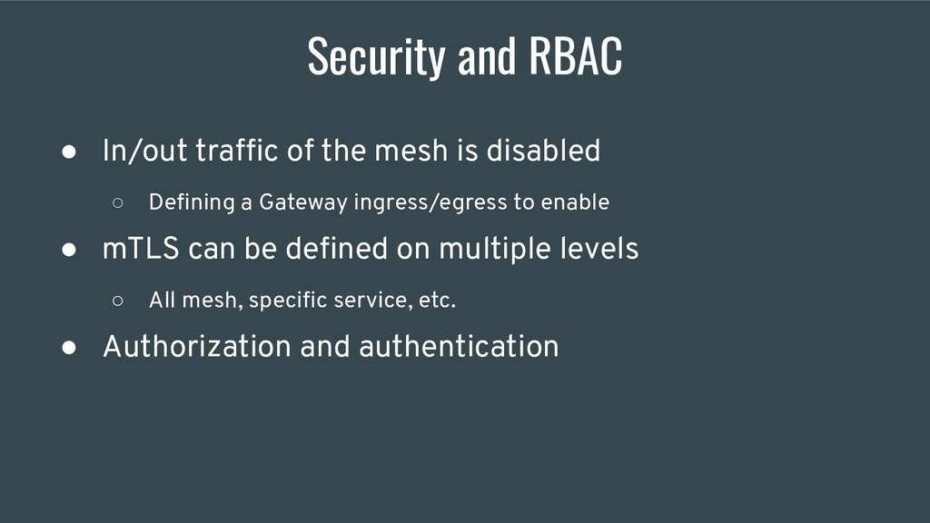 Security and RBAC ● In/out traffic of the mesh i...
