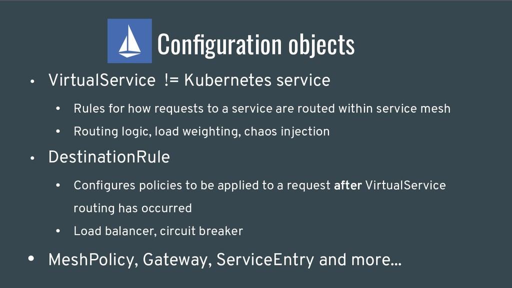 Configuration objects • VirtualService != Kubern...