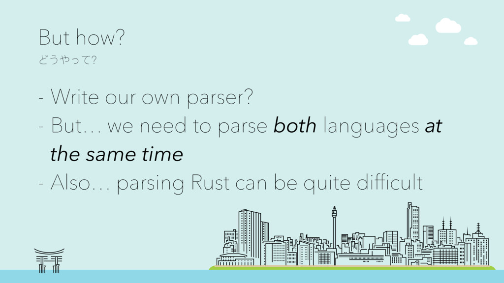 But how? Ϳ͜ΚͼҘ - Write our own parser? - But…...