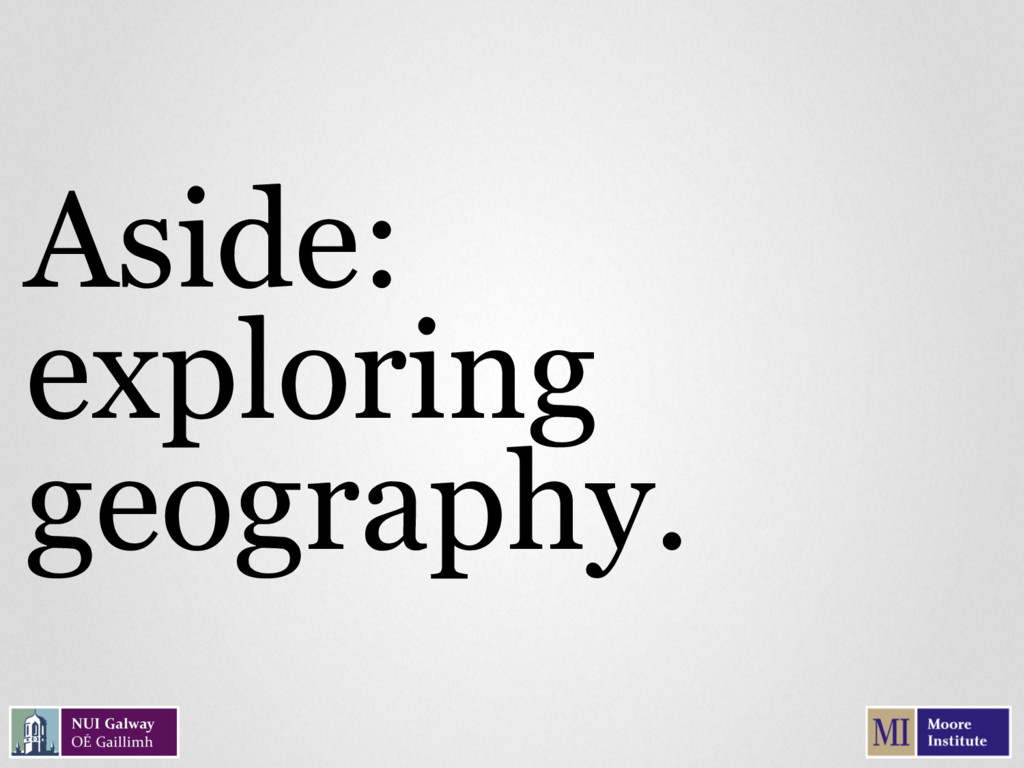 Aside: exploring geography.