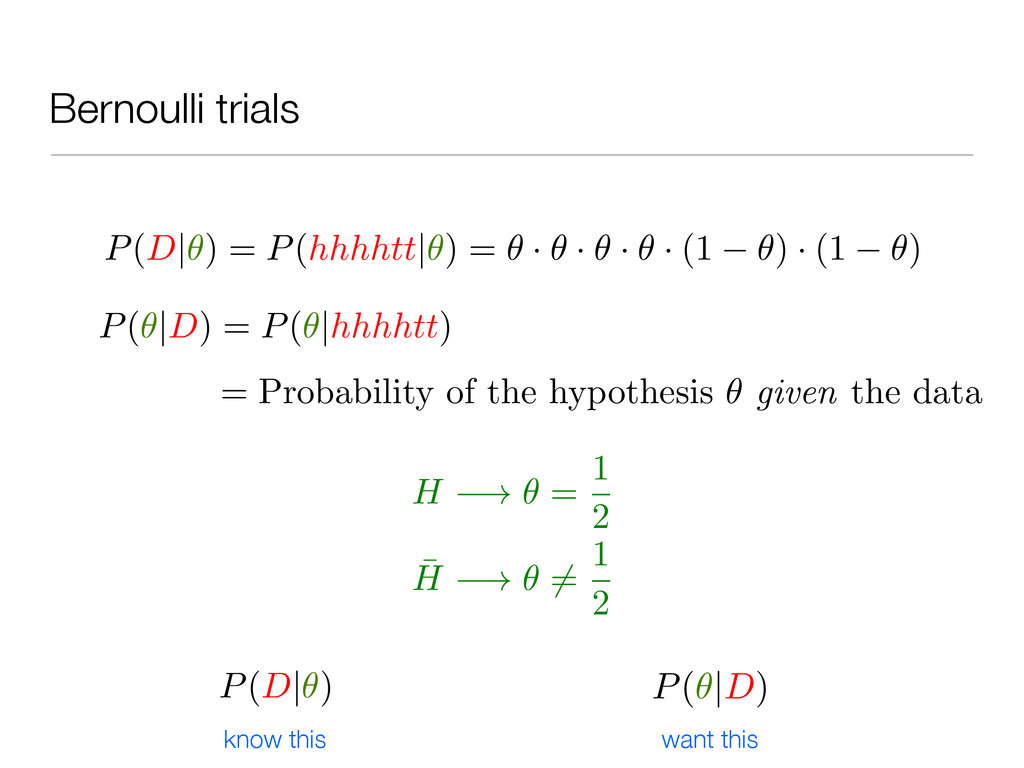 Bernoulli trials P(D| ) = P(hhhhtt| ) = · · · ·...
