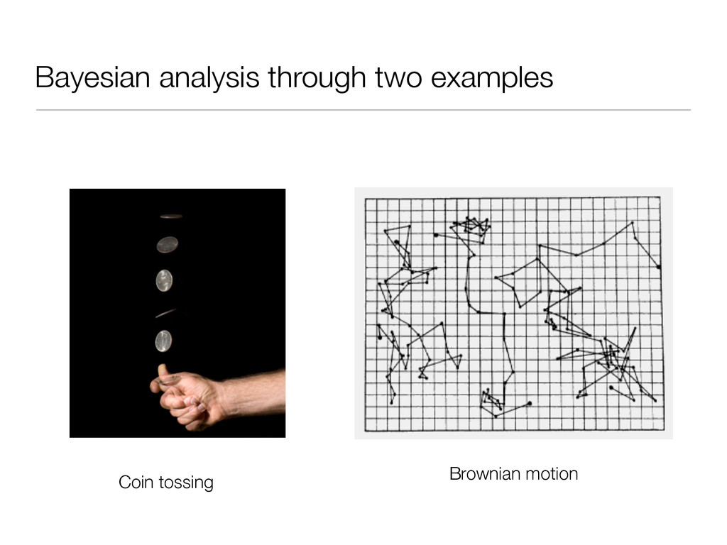 Bayesian analysis through two examples Coin tos...