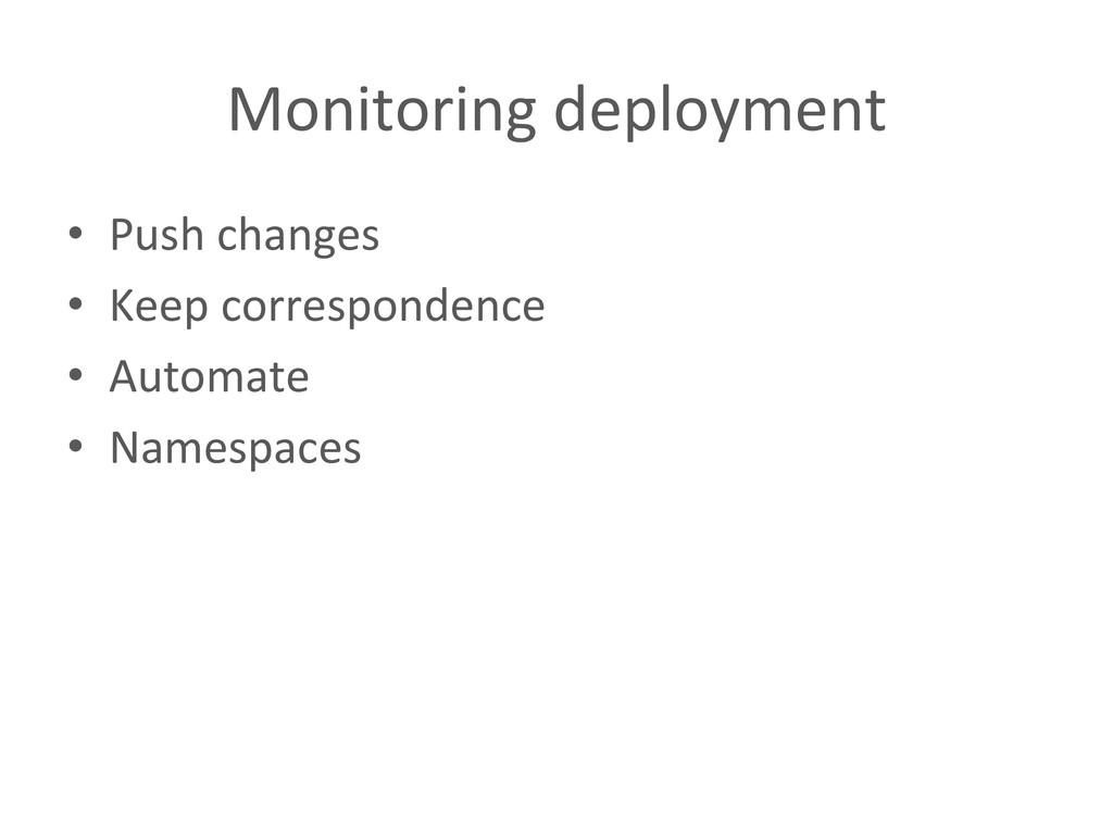 Monitoring deployment  • Push changes...