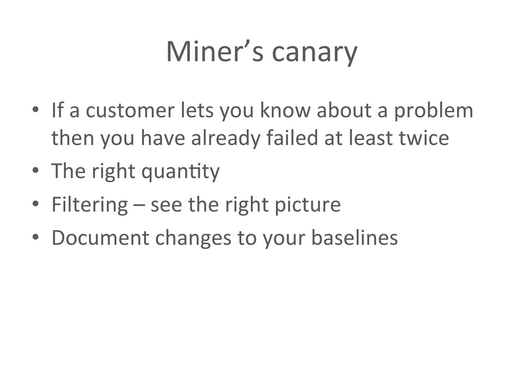Miner's canary  • If a customer ...