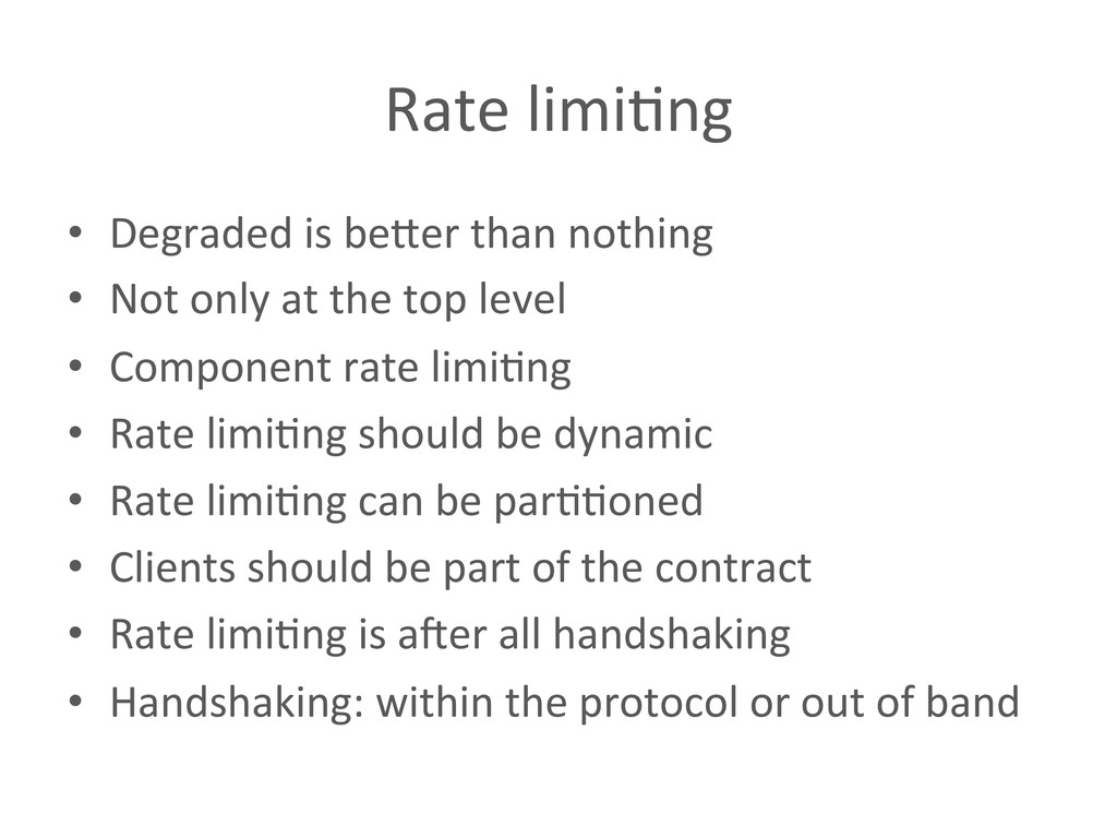 Rate limi%ng  • Degraded is beXer...