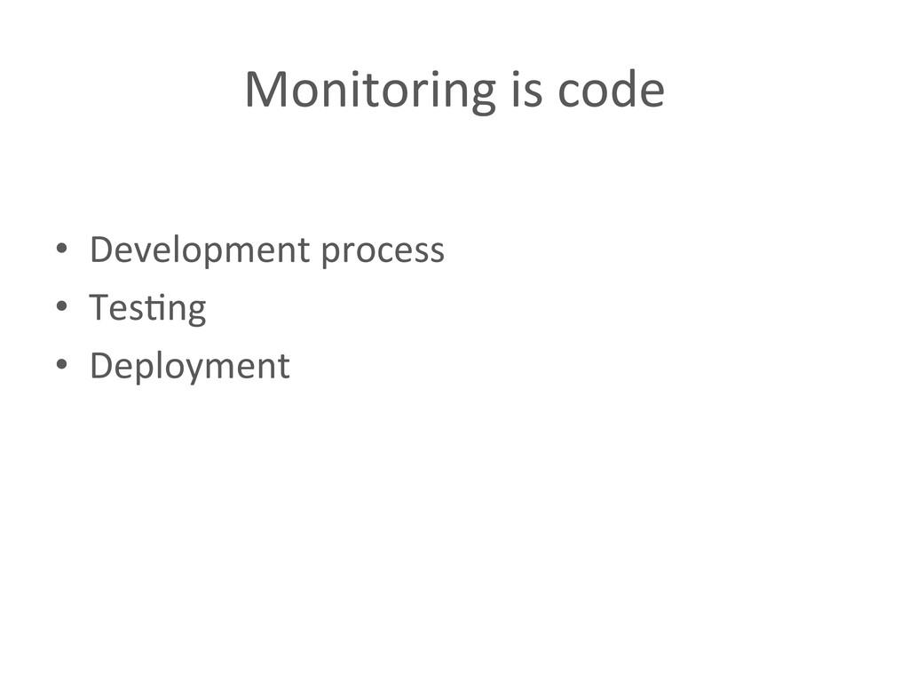 Monitoring is code  • Development ...