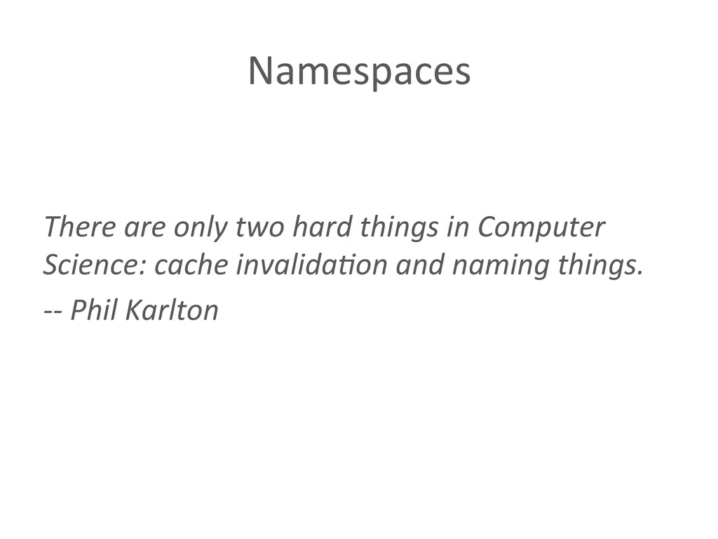 Namespaces  There are only two h...