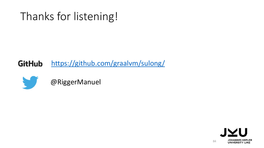 Thanks for listening! 84 https://github.com/gra...