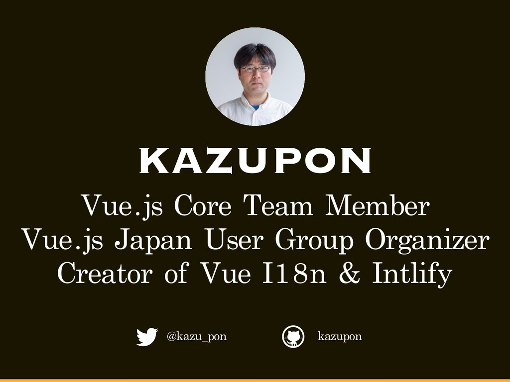 KAZUPON Vue.js Core Team Member Vue.js Japan Us...