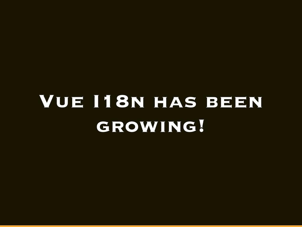 Vue I18n has been growing!