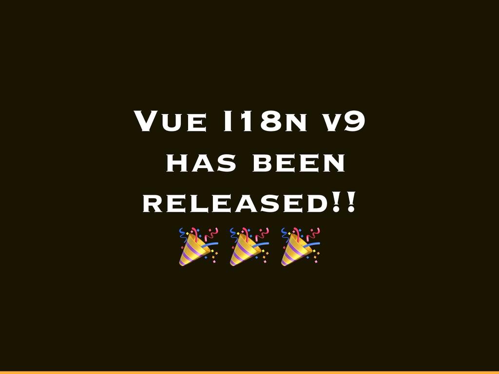 Vue I18n v9 has been released!! 🎉 🎉 🎉
