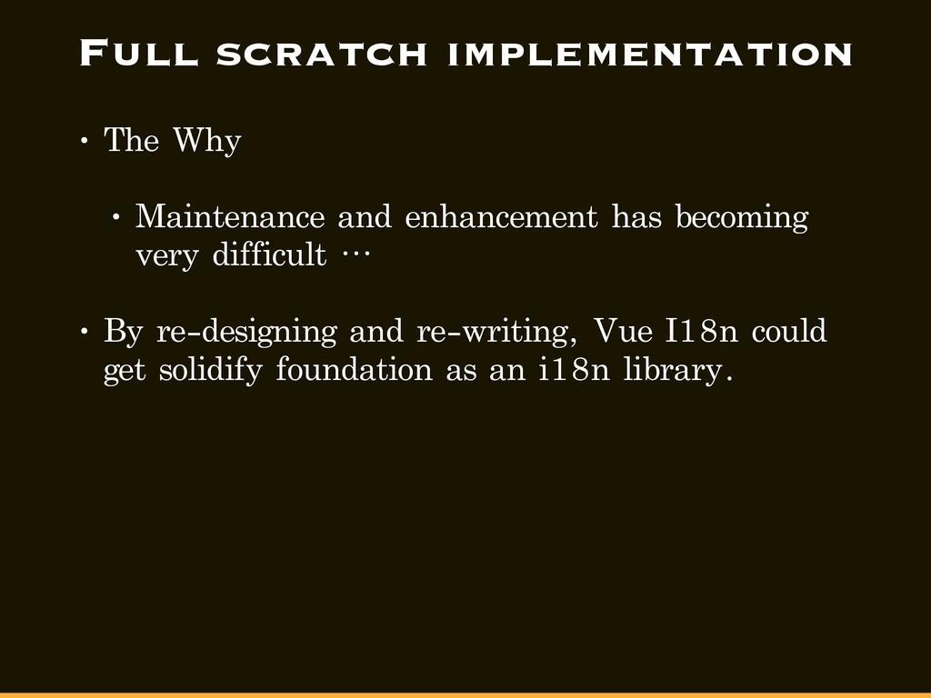 Full scratch implementation • The Why • Mainten...