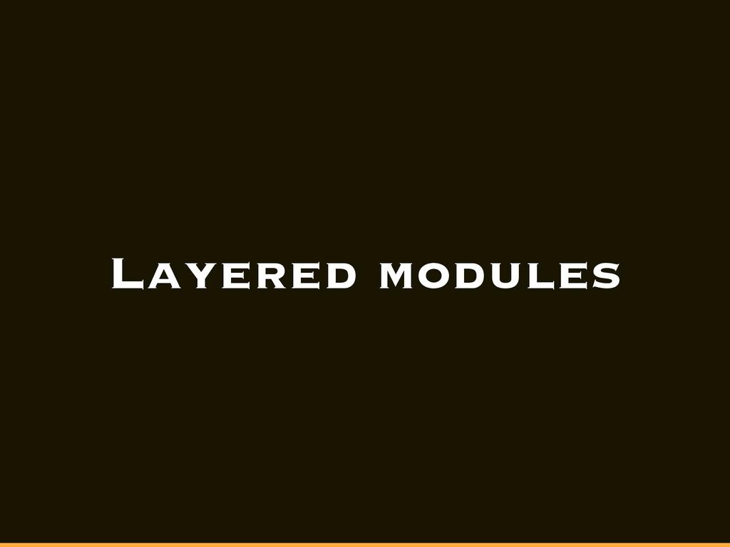 Layered modules
