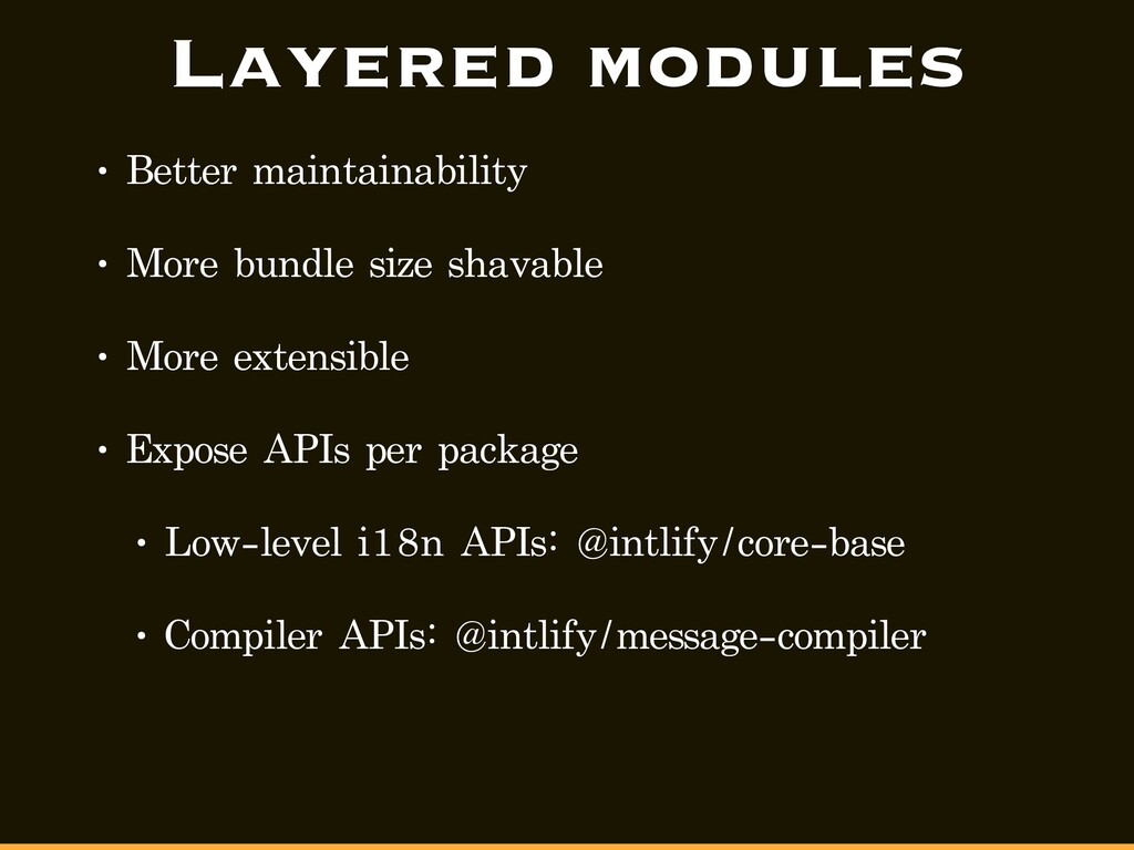 Layered modules • Better maintainability • More...