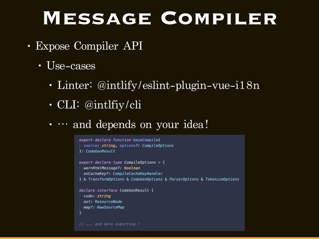 Message Compiler • Expose Compiler API • Use-ca...