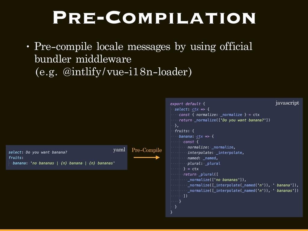 Pre-Compilation • Pre-compile locale messages b...
