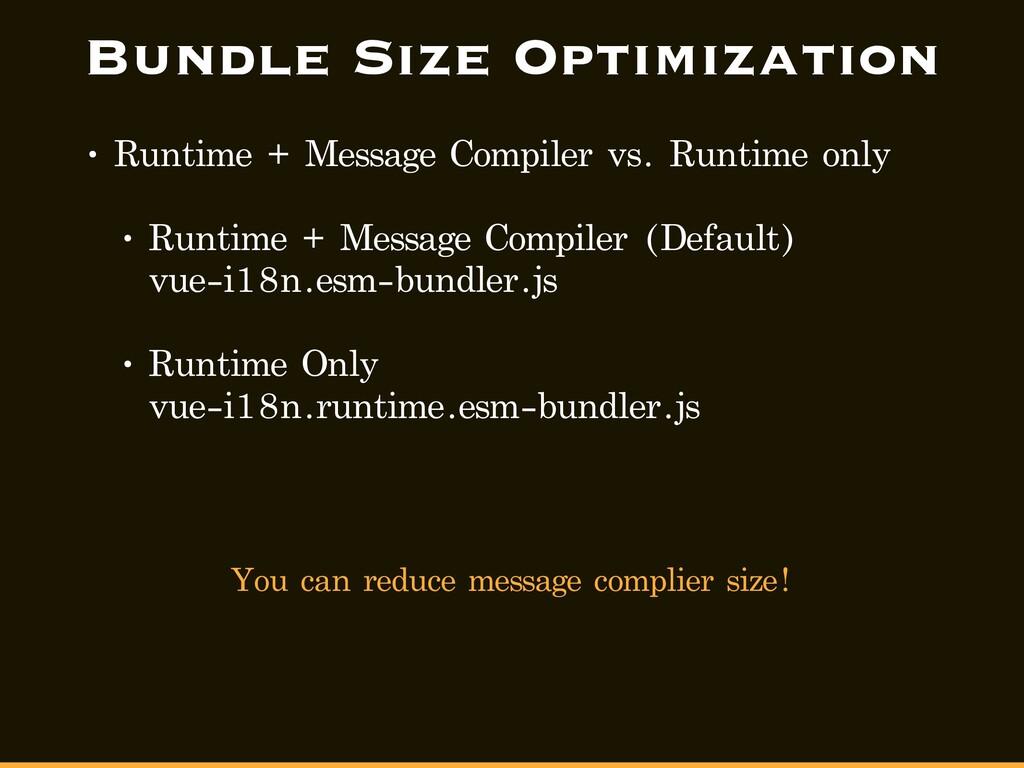 Bundle Size Optimization • Runtime + Message Co...