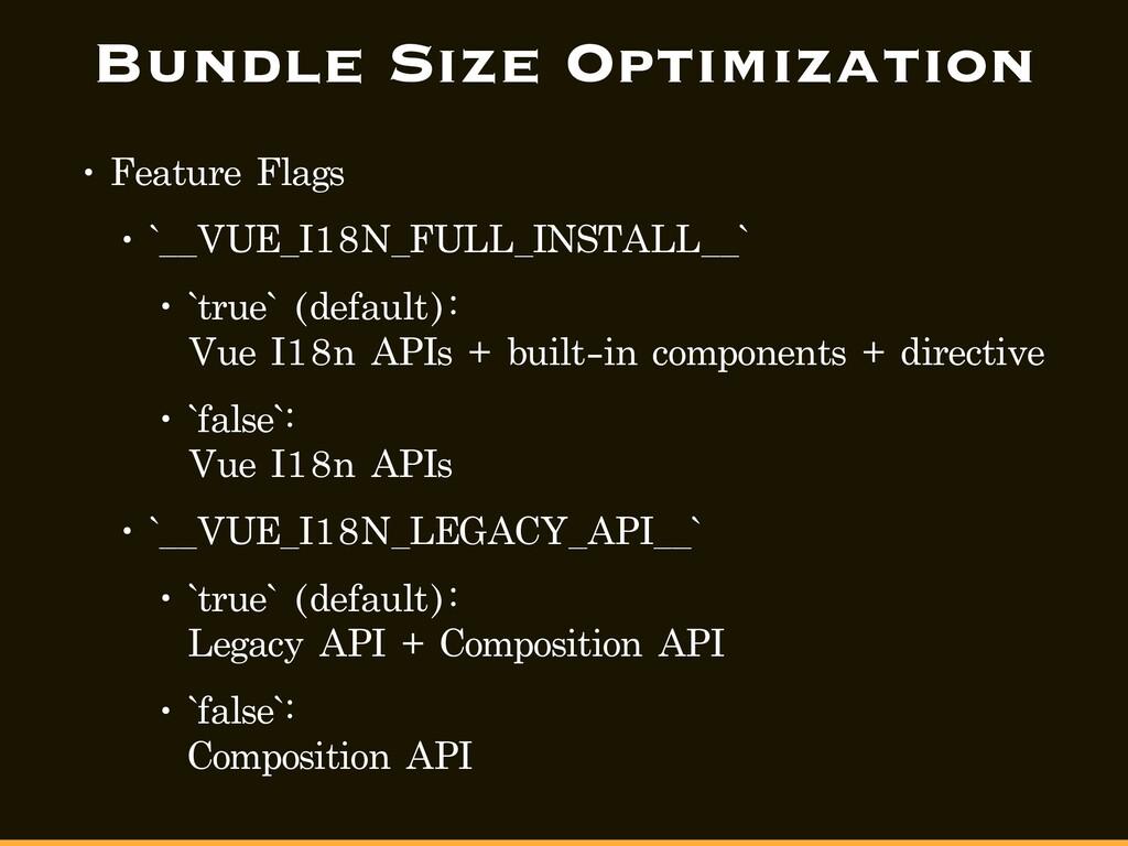 Bundle Size Optimization • Feature Flags • `__V...