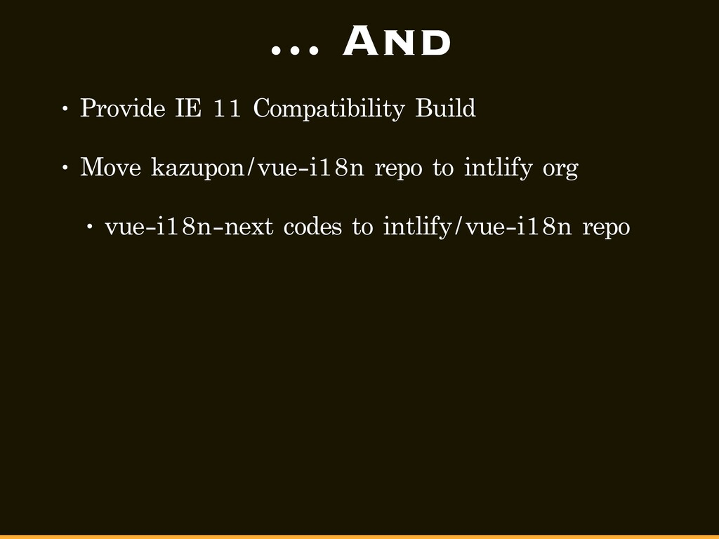 … And • Provide IE 11 Compatibility Build • Mov...
