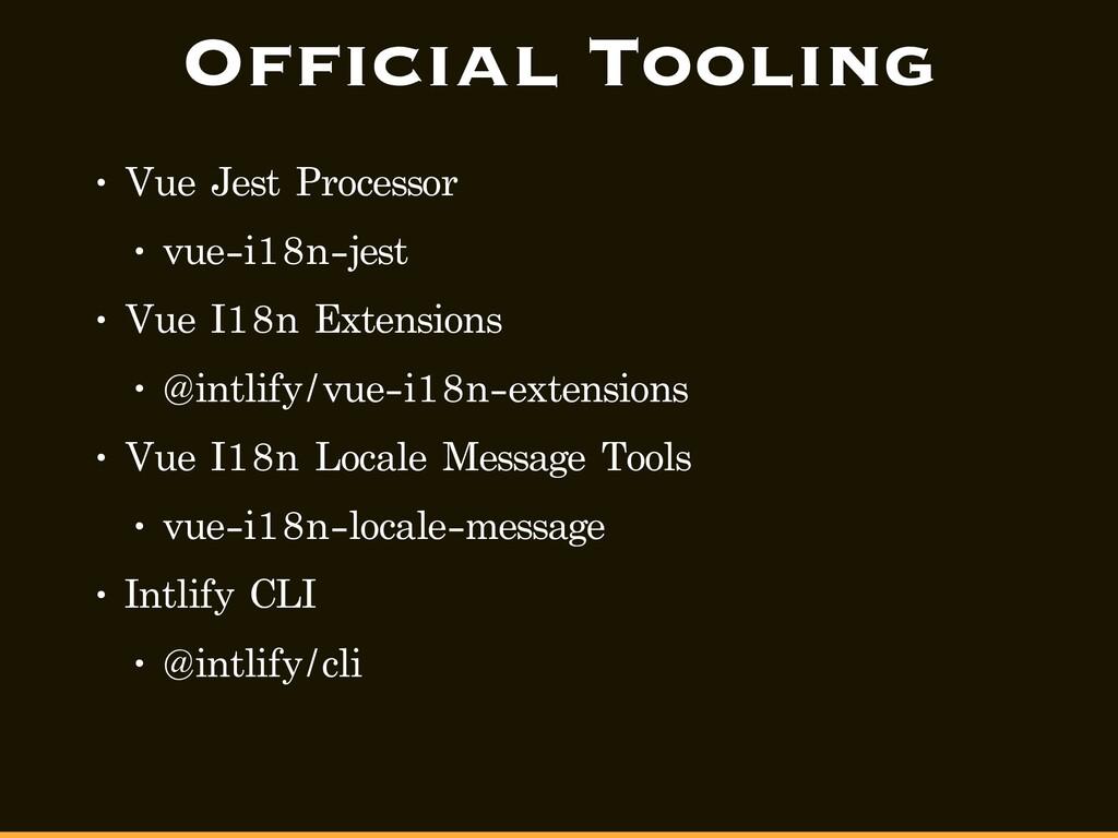 Official Tooling • Vue Jest Processor • vue-i18...