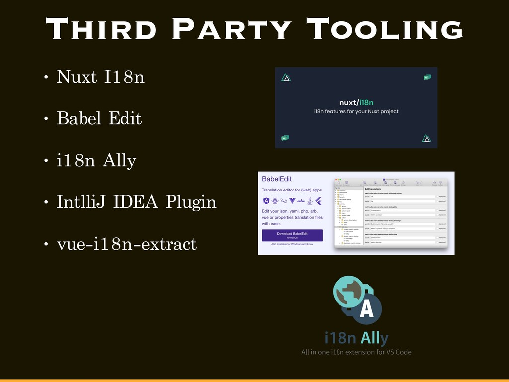 Third Party Tooling • Nuxt I18n • Babel Edit • ...
