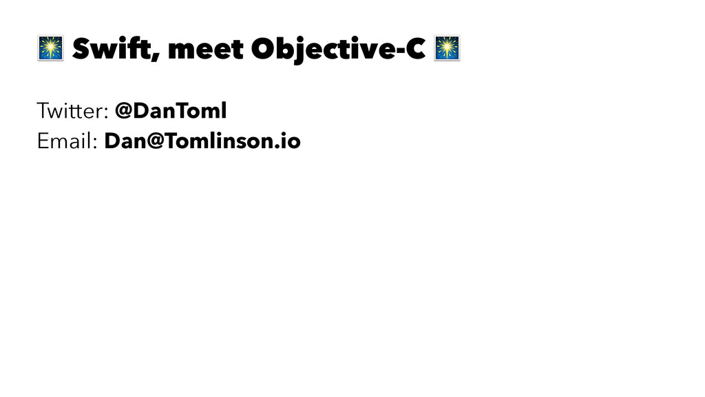 ! Swift, meet Objective-C ! Twitter: @DanToml E...