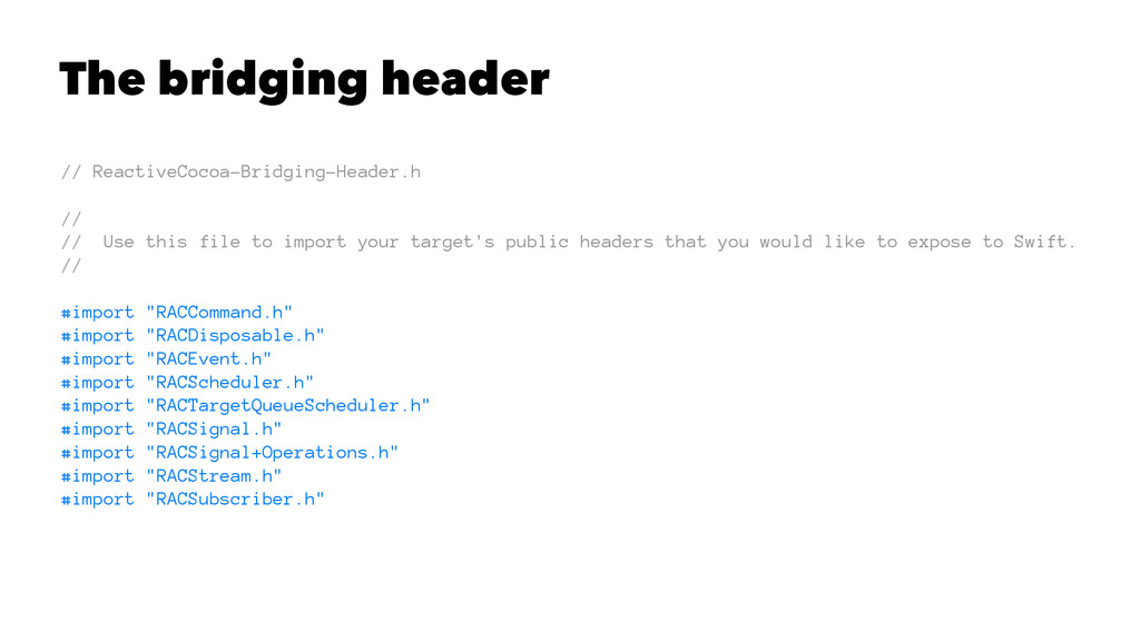 The bridging header // ReactiveCocoa-Bridging-H...