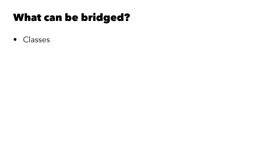 What can be bridged? • Classes