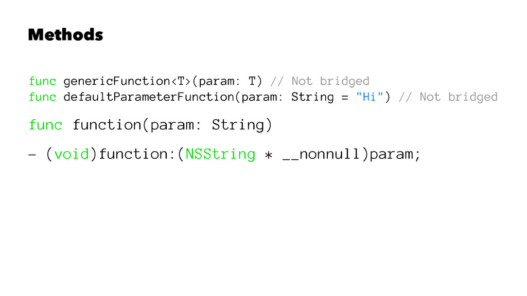Methods func genericFunction<T>(param: T) // No...