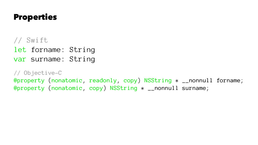Properties // Swift let forname: String var sur...