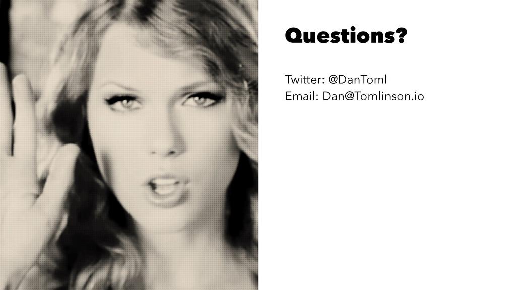 Questions? Twitter: @DanToml Email: Dan@Tomlins...