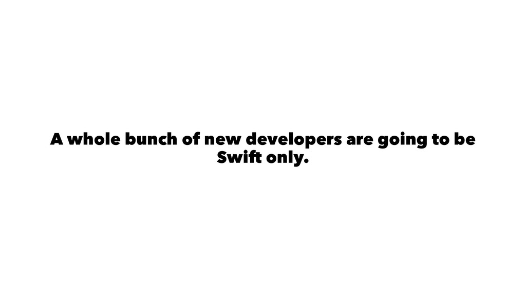 A whole bunch of new developers are going to be...