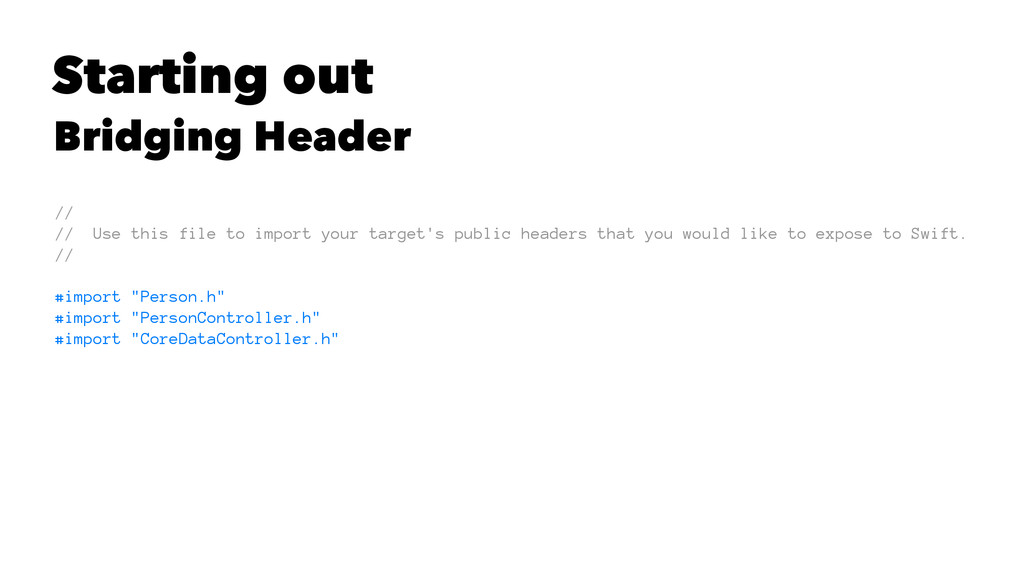 Starting out Bridging Header // // Use this fil...