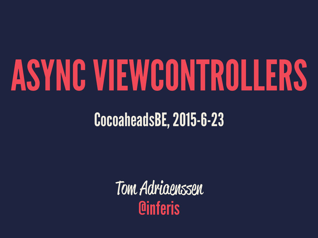 ASYNC VIEWCONTROLLERS CocoaheadsBE, 2015-6-23 T...