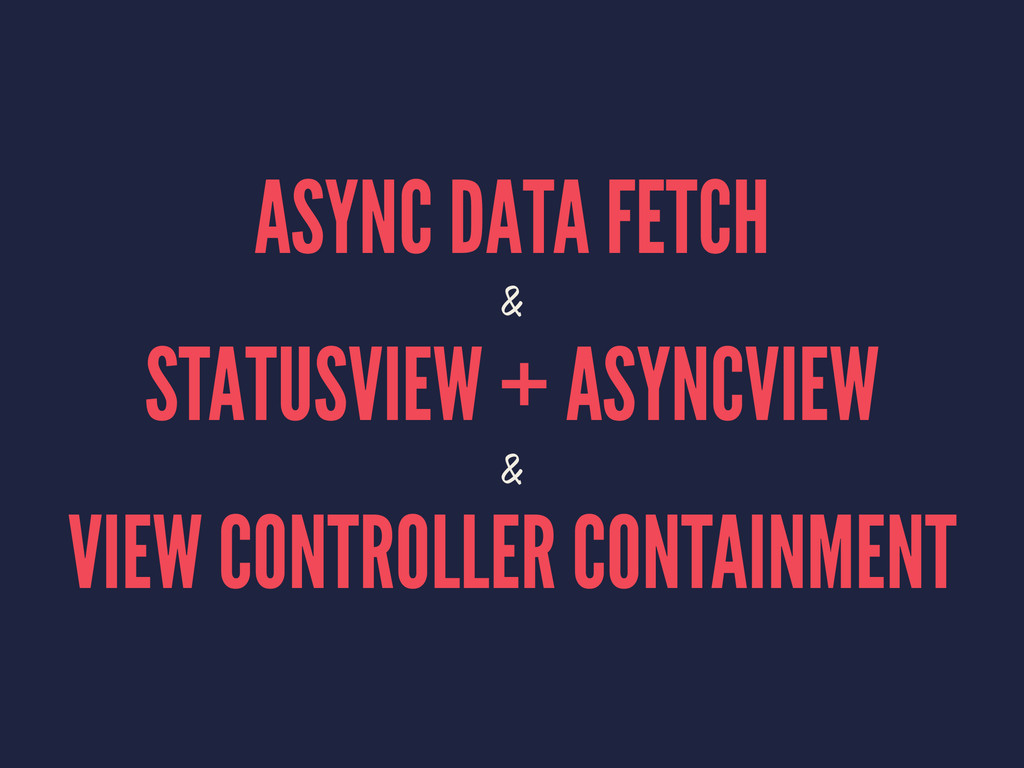 ASYNC DATA FETCH & STATUSVIEW + ASYNCVIEW & VIE...