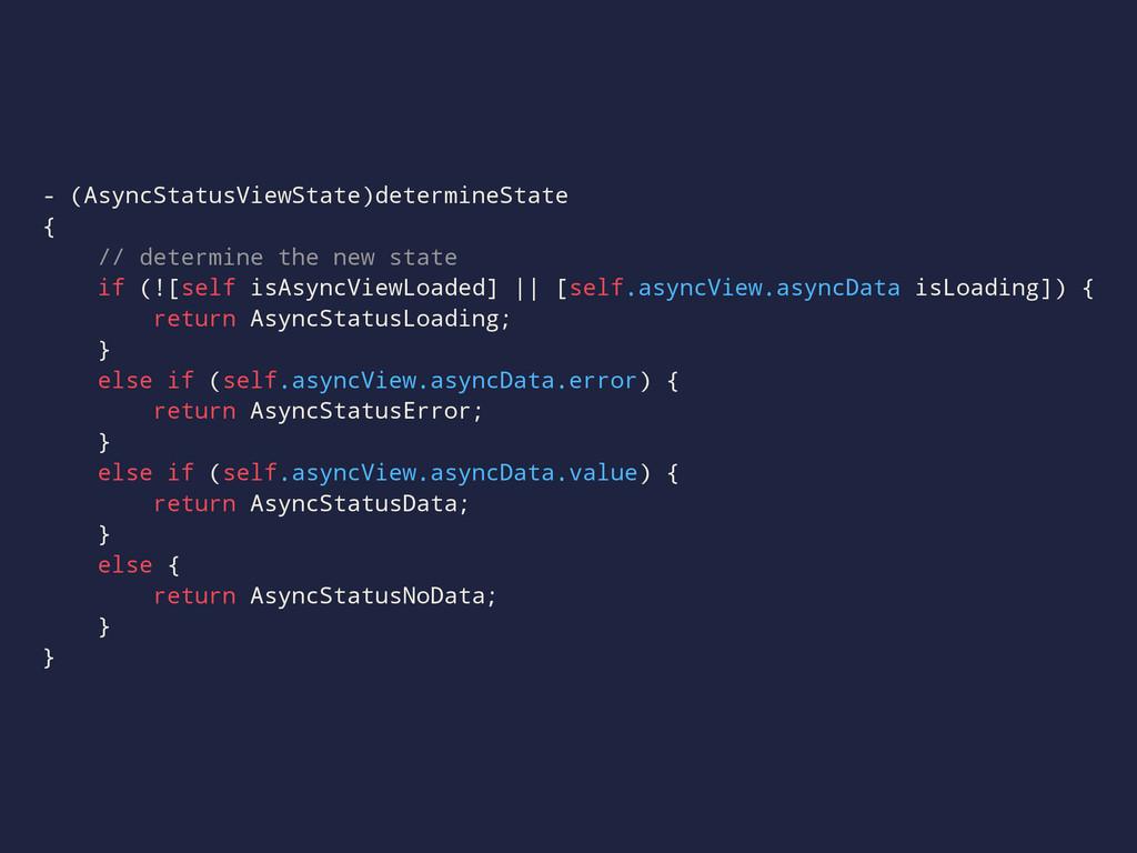 - (AsyncStatusViewState)determineState { // det...