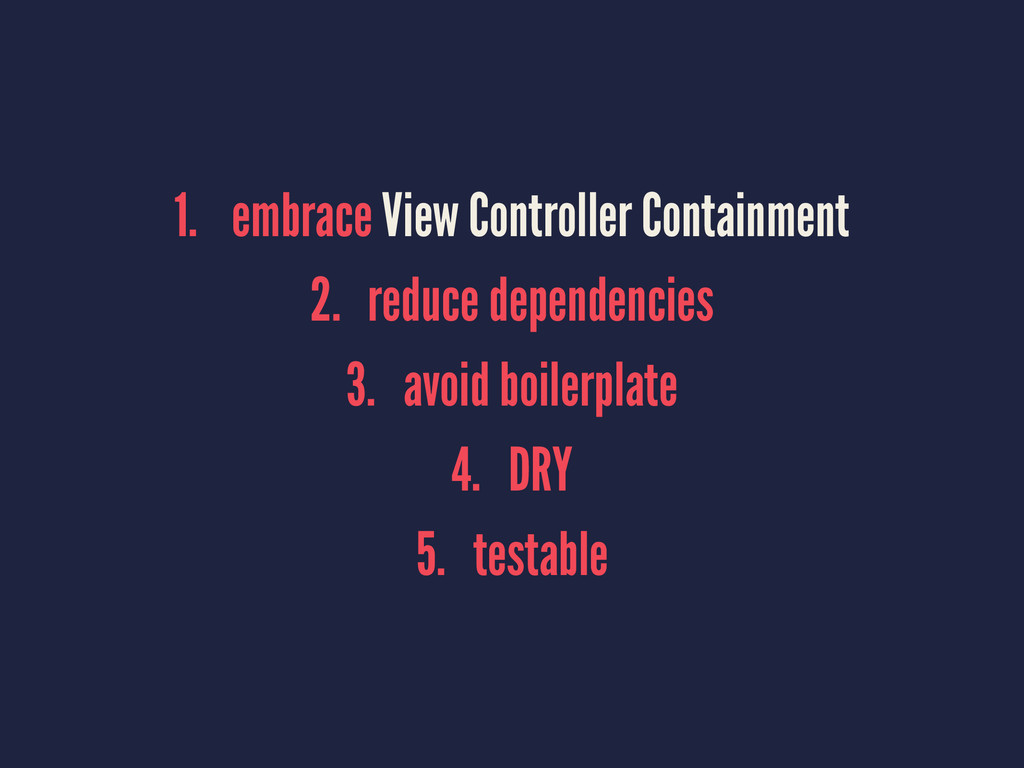 1. embrace View Controller Containment 2. reduc...
