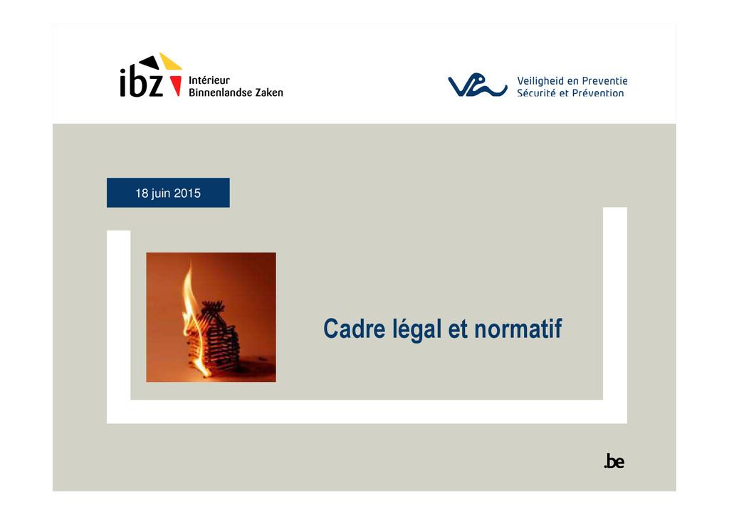 18 juin 2015 Cadre légal et normatif