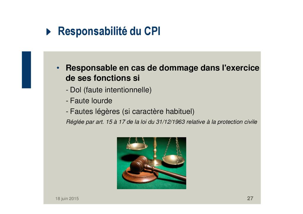 Responsabilité du CPI • Responsable en cas de d...